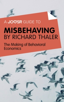 A Joosr Guide to... Misbehaving by Richard Thaler : The Making of Behavioral Economics, EPUB eBook