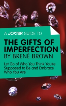 A Joosr Guide to... The Gifts of Imperfection by Brene Brown : Let Go of Who You Think You're Supposed to Be and Embrace Who You Are, EPUB eBook