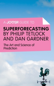A Joosr Guide to... Superforecasting by Philip Tetlock and Dan Gardner : The Art and Science of Prediction, EPUB eBook