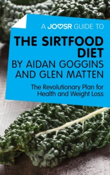 A Joosr Guide to... The Sirtfood Diet by Aidan Goggins and Glen Matten : The Revolutionary Plan for Health and Weight Loss, EPUB eBook