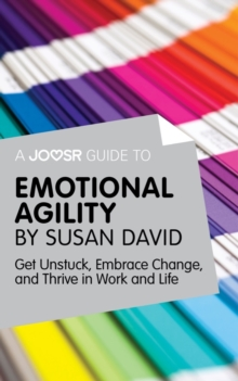 A Joosr Guide to... Emotional Agility by Susan David : Get Unstuck, Embrace Change, and Thrive in Work and Life, EPUB eBook