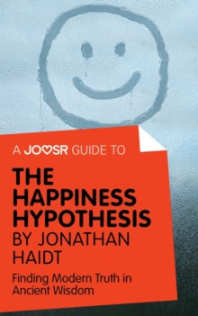 A Joosr Guide to... The Happiness Hypothesis by Jonathan Haidt : Finding Modern Truth in Ancient Wisdom, EPUB eBook