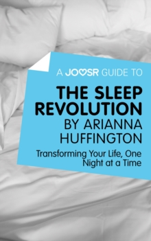 A Joosr Guide to... The Sleep Revolution by Arianna Huffington : Transforming Your Life, One Night at a Time, EPUB eBook
