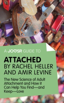 A Joosr Guide to... Attached by Rachel Heller and Amir Levine : The New Science of Adult Attachment and How it Can Help You Find-and Keep-Love, EPUB eBook