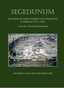 Segedunum : Excavations by Charles Daniels in the Roman Fort at Wallsend (1975-1984), Hardback Book
