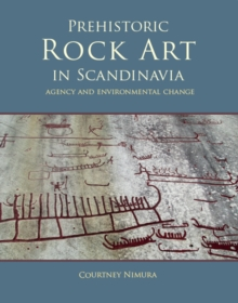 Prehistoric rock art in Scandinavia : Agency and Environmental Change, PDF eBook