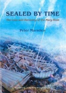 Sealed by Time : The Loss and Recovery of the Mary Rose, Paperback Book