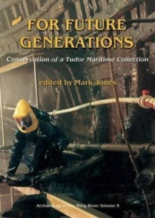 For Future Generations : Conservation of a Tudor Maritime Collection, Paperback Book