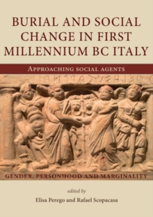 Burial and social change in first millennium BC Italy : Approaching social agents, Paperback Book