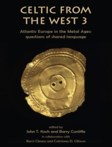 Celtic from the West 3 : Atlantic Europe in the Metal Ages - questions of shared language, PDF eBook
