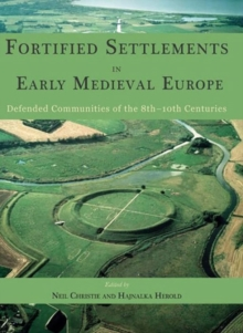 Fortified Settlements in Early Medieval Europe : Defended Communities of the 8th-10th Centuries, Hardback Book