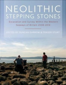 Neolithic Stepping Stones : Excavation and survey within the western seaways of Britain, 2008-2014, Paperback / softback Book