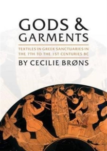 Gods and Garments : Textiles in Greek Sanctuaries in the 7th to the 1st Centuries BC, Hardback Book