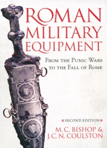 Roman Military Equipment from the Punic Wars to the Fall of Rome, second edition, PDF eBook