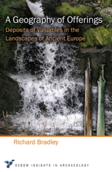 A Geography of Offerings : Deposits of Valuables in the Landscapes of Ancient Europe, PDF eBook