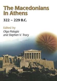 The Macedonians in Athens, 322-229 B.C. : Proceedings of an International Conference held at the University of Athens, May 24-26, 2001, EPUB eBook