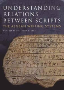 Understanding Relations Between Scripts : The Aegean Writing Systems, Paperback Book