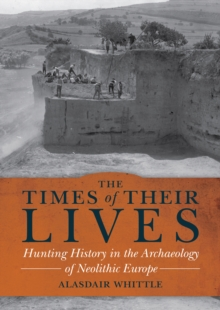 The Times of Their Lives : Hunting History in the Archaeology of Neolithic Europe, PDF eBook