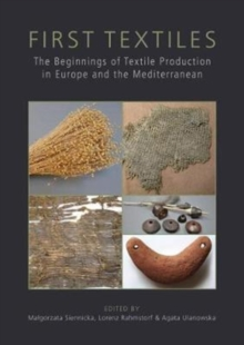 First Textiles : The Beginnings of Textile Manufacture in Europe and the Mediterranean, Hardback Book
