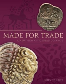 Made for Trade : A New View of Icenian Coinage, Hardback Book
