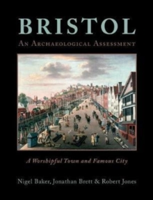 Bristol: A Worshipful Town and Famous City : An Archaeological Assessment, Hardback Book