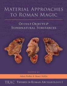 Material Approaches to Roman Magic : Occult Objects and Supernatural Substances, Hardback Book