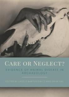 Care or Neglect? : Evidence of Animal Disease in Archaeology, Paperback Book