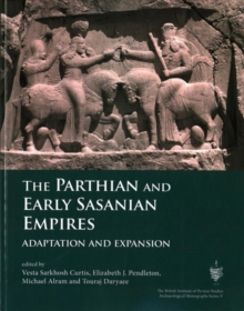 The Parthian and Early Sasanian Empires : Adaptation and Expansion, Paperback Book