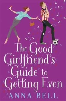The Good Girlfriend's Guide to Getting Even : Funny and fresh, this is your perfect holiday read, Paperback Book