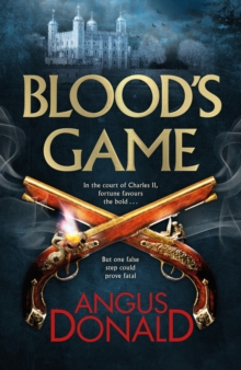 Blood's Game : In the court of Charles II fortune favours the brave . . . But one false step could prove fatal, Hardback Book