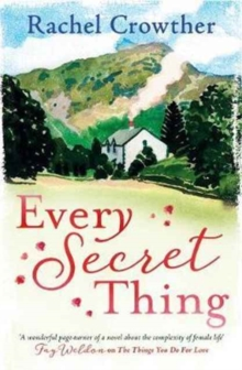 Every Secret Thing : A novel of friendship, betrayal and second chances, for fans of Joanna Trollope and Hilary Boyd, Paperback / softback Book
