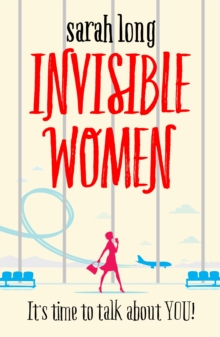 Invisible Women : A hilarious, feel-good novel of love, motherhood and friendship, Paperback Book