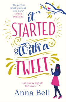 It Started With A Tweet : 'The perfect laugh-out-loud love story' Louise Pentland, Paperback Book