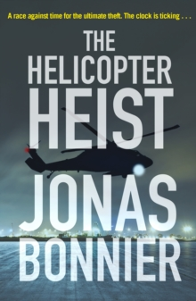 The Helicopter Heist : The race-against-time thriller based on an incredible true story, Paperback / softback Book