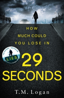 29 Seconds : If you loved LIES, try the new gripping twisty page-turner by T. M. Logan - you won't put it down..., Paperback / softback Book
