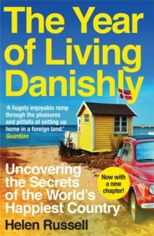 The Year of Living Danishly : Uncovering the Secrets of the World's Happiest Country, Paperback Book