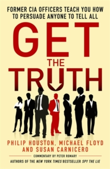Get the Truth : Former CIA Officers Teach You How to Persuade Anyone to Tell All, Paperback Book