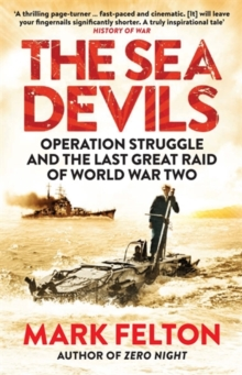 The Sea Devils : Operation Struggle and the Last Great Raid of World War Two, Paperback Book
