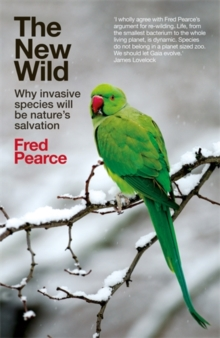 The New Wild : Why invasive species will be nature's salvation, Paperback / softback Book