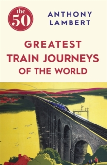 The 50 Greatest Train Journeys of the World, Paperback / softback Book