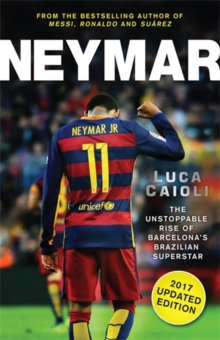 Neymar - 2017 Updated Edition : The Unstoppable Rise of Barcelona's Brazilian Superstar, Paperback Book