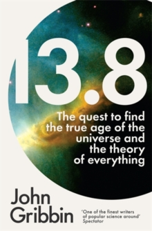 13.8 : The Quest to Find the True Age of the Universe and the Theory of Everything, Paperback / softback Book
