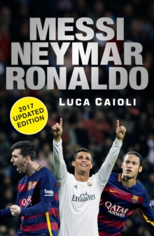 Messi, Neymar, Ronaldo - 2017 Updated Edition : Head to Head with the World's Greatest Players, EPUB eBook