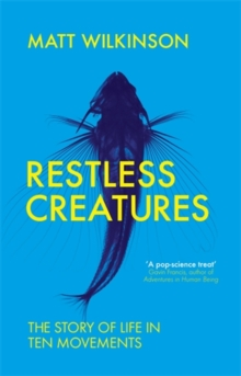 Restless Creatures : The Story of Life in Ten Movements, Paperback Book