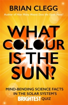 What Colour is the Sun? : Mind-Bending Science Facts in the Solar System's Brightest Quiz, Paperback / softback Book