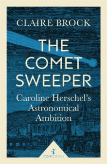 The Comet Sweeper : Caroline Herschel's Astronomical Ambition, Paperback / softback Book