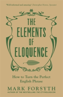 The Elements of Eloquence : How to Turn the Perfect English Phrase, Paperback Book