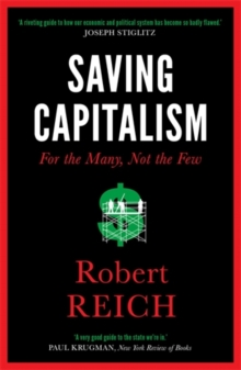 Saving Capitalism : For The Many, Not The Few, Paperback / softback Book