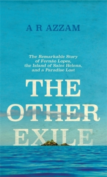 The Other Exile : The Story of Fernao Lopes, St Helena and a Paradise Lost, Hardback Book