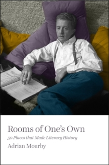 Rooms of One's Own : 50 Places That Made Literary History, Hardback Book